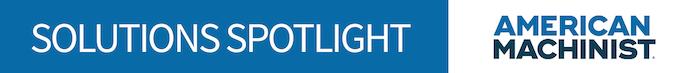 American Machinist Solutions Spotlight