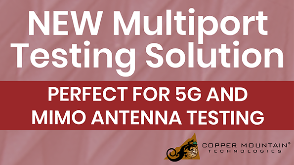 1591368608 Copper Mtn Tech Multiport Testing 595x335 Mwrf 061720 Kmr
